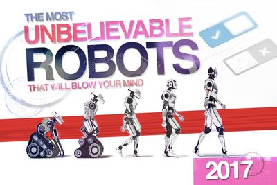 The Most Unbelievable Robots That Will Blow Your Mind